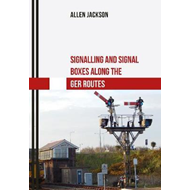 Signalling and Signal Boxes along the GER Routes (BOK)