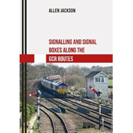 Signalling and Signal Boxes along the GCR Routes (BOK)