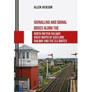Signalling and Signal Boxes along the North British Railway, (BOK)