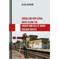 Signalling and Signal Boxes Along the LB&SCR and Isle of Wig (BOK)