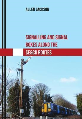 Signalling and Signal Boxes Along the SE&CR Routes (BOK)