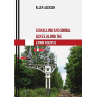 Signalling and Signal Boxes Along the LSWR Routes (BOK)