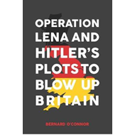 Operation Lena and Hitler's Plots to Blow Up Britain (BOK)