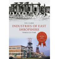 Industries of East Shropshire Through Time (BOK)