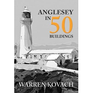 Anglesey in 50 Buildings (BOK)