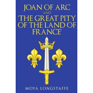 Joan of Arc and 'The Great Pity of the Land of France' (BOK)
