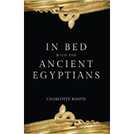 In Bed with the Ancient Egyptians (BOK)