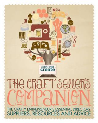 The Craft Seller's Companion: The Crafty Entrepreneurs Essential Directory: Suppliers, Resources and (BOK)