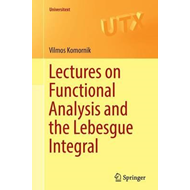 Lectures on Functional Analysis and the Lebesgue Integral (BOK)