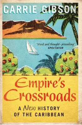 Empire's Crossroads: The Caribbean from Columbus to the Pres (BOK)