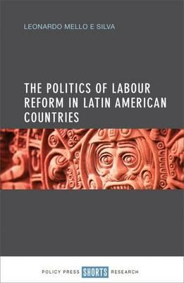 Politics of Labour Reform in Latin American Countries (BOK)