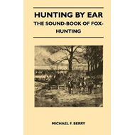 Hunting by Ear - The Sound-Book of Fox-Hunting (BOK)