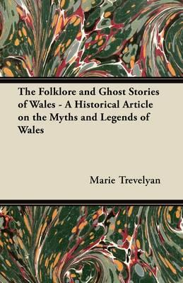 Folklore and Ghost Stories of Wales - A Historical Article o (BOK)