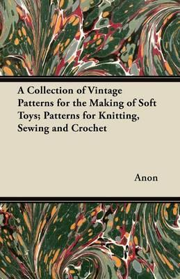 Collection of Vintage Patterns for the Making of Soft Toys; (BOK)