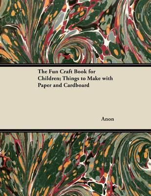 Fun Craft Book for Children; Things to Make with Paper and C (BOK)