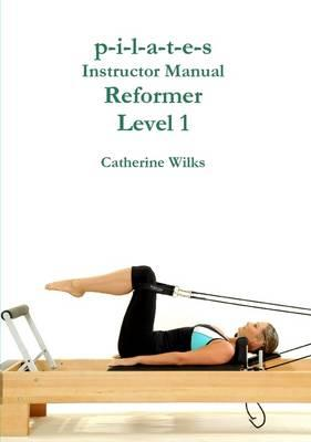 p-i-l-a-t-e-s Instructor Manual Reformer Level 1 (BOK)