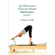 p-i-l-a-t-e-s Instructor Manual Reformer Level 2 (BOK)