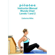 p-i-l-a-t-e-s Instructor Manual Wunda Chair Levels 1 and 2 (BOK)