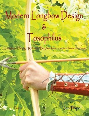 Modern Longbow Design & Toxophilus Longbow Design Refined by (BOK)