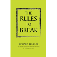 The Rules to Break: A Personal Code for Living Your Life Your Way (BOK)