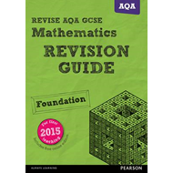 REVISE AQA GCSE Mathematics Foundation Revision Guide (BOK)
