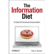 The Information Diet: A Case for Conscious Consumption (BOK)