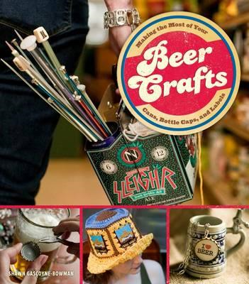 Beer Crafts: Making the Most of Your Cans, Bottle Caps and Labels (BOK)
