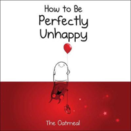 How to Be Perfectly Unhappy (BOK)