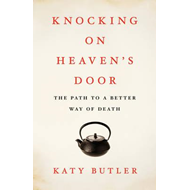 Knocking on Heaven's Door: The Path to a Better Way of Death (BOK)