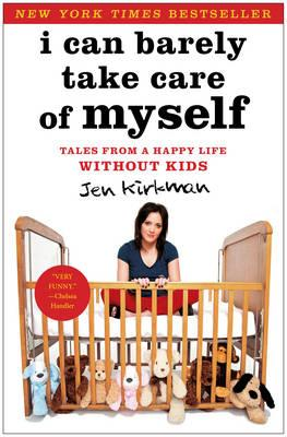 I Can Barely Take Care of Myself: Tales from a Happy Life without Kids (BOK)
