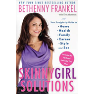 Skinnygirl Solutions: Your Straight-Up Guide to Home, Health, Family, Career, Style, and Sex (BOK)