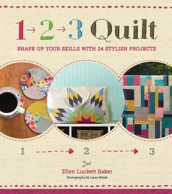 1, 2, 3 Quilt: Shape Up Your Skills with 24 Stylish Projects (BOK)