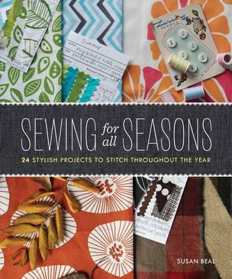 Sewing for All Seasons: 24 Stylish Projects to Stitch Throughout the Year (BOK)