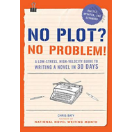 No Plot? No Problem! : A Low-Stress, High-Velocity Guide to (BOK)