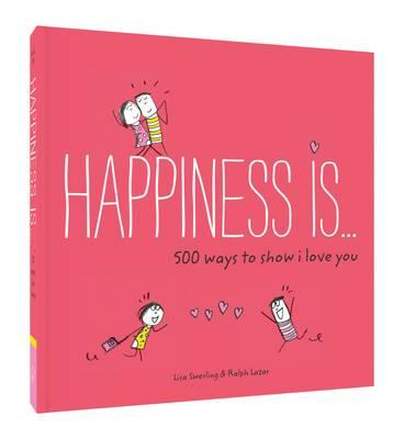 Happiness Is... 500 Ways to Show I Love You (BOK)