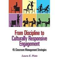 From Discipline to Culturally Responsive Engagement: 45 Classroom Management Strategies (BOK)