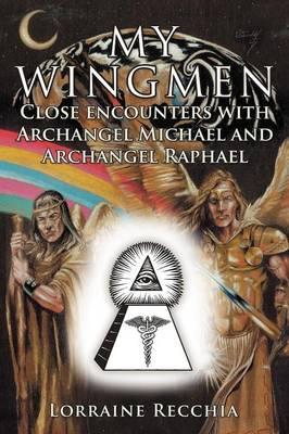 My Wingmen: Close Encounters with Archangel Michael and Archangel Raphael (BOK)
