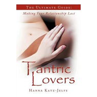 Tantric Lovers: The Ultimate Guide: Making Your Relationship Last (BOK)