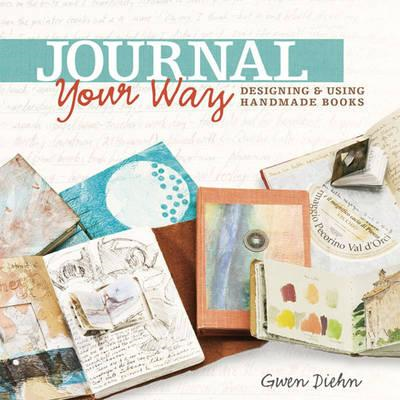 Journal Your Way: Designing & Using Handmade Books (BOK)