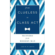 From Clueless to Class Act: Manners for the Modern Man (BOK)