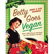 Betty Goes Vegan: 500 Classic Recipes for the Modern Family (BOK)