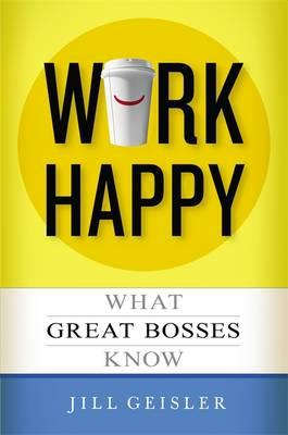 Work Happy: What Great Bosses Know (BOK)
