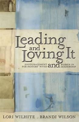 Leading and Loving It: Encouragement for Pastor's Wives and Women in Leadership (BOK)