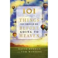 101 Things You Should Do Before Going to Heaven (BOK)