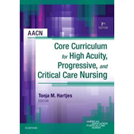 AACN Core Curriculum for High Acuity, Progressive, and Criti (BOK)
