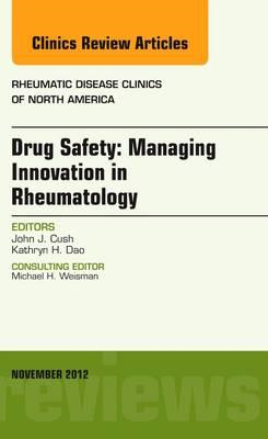 Drug Safety: Managing Innovation in Rheumatology, An Issue o (BOK)
