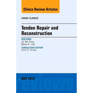 Tendon Repair and Reconstruction, An Issue of Hand Clinics (BOK)