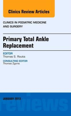 Primary Total Ankle Replacement, An Issue of Clinics in Podi (BOK)