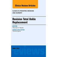 Revision Total Ankle Replacement, An Issue of Clinics in Pod (BOK)