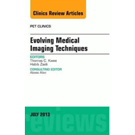 Evolving Medical Imaging Techniques, An Issue of PET Clinics (BOK)